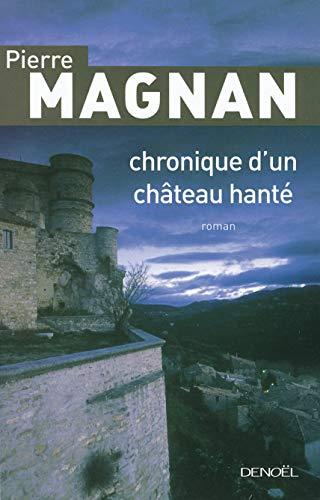Chronique d'un château hanté (French Edition): Pierre Magnan