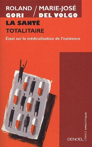 La Santé totalitaire (French Edition): Roland Gori