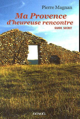 9782207257050: Ma Provence d'heureuse rencontre: Guide secret