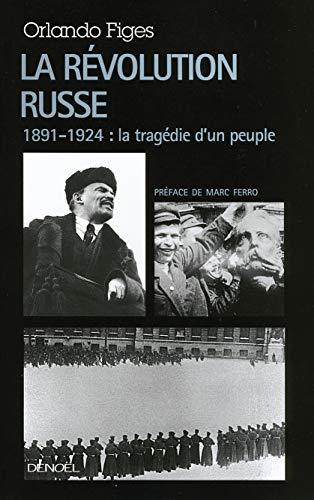La Révolution russe: 1891-1924 : la tragédie d'un peuple (Médiations) (French Edition) (9782207258392) by Figes, Orlando
