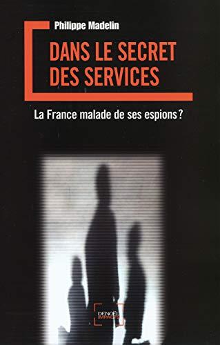 """""""dans le secret des services ; la france malade de ses espions ?"""": Philippe Madelin"""