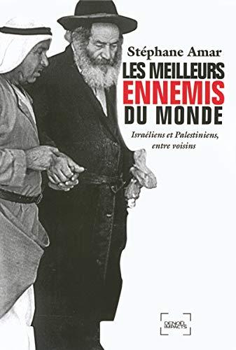 9782207259801: Les meilleurs ennemis du monde: Israéliens et Palestiniens, entre voisins
