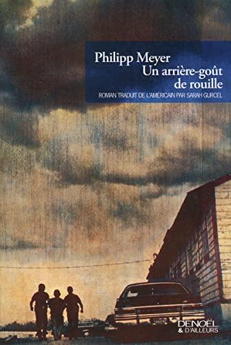 Un arrière-goût de rouille (French Edition): Philipp Meyer