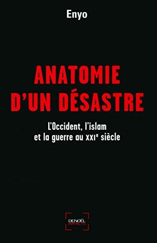 9782207261057: Anatomie d'un désastre: L'Occident, l'islam et la guerre au XXIe siècle
