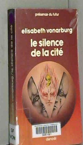 Le silence de la cité: Roman (Présence du futur) (French Edition) (2207303276) by Elisabeth Vonarburg