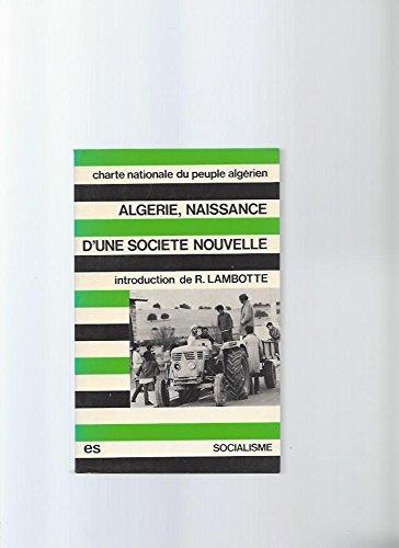 9782209052202: Algérie, naissance d'une société nouvelle: Le texte intégral de la Charte nationale adoptée par le peuple algérien (Socialisme ; 15) (French Edition)