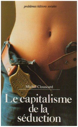 La capitalisme de la séduction: Critique de la social-démocratie libertaire (Problèmes) (French Edition) (9782209054572) by [???]
