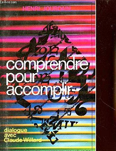 9782209054763: Comprendre pour accomplir: Dialogue avec Claude Willard (Notre temps/monde) (French Edition)