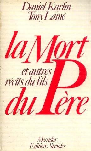 La mort du pere, et autres recits du fils-- (French Edition) (2209055520) by Karlin, Daniel