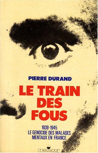 Le Train des fous. 1939 - 1945. Le génocide des malades mentaux en France. [M.
