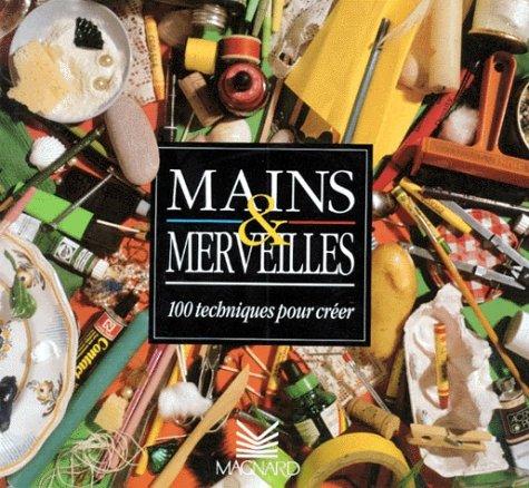 9782210100022: Mains et merveilles 100 techniques pour creer nouvelle édition (French Edition)