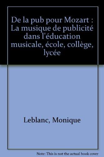 9782210100183: De la pub pour Mozart - La musique de publicité dans l'éducation musicale : école, collège, lycée