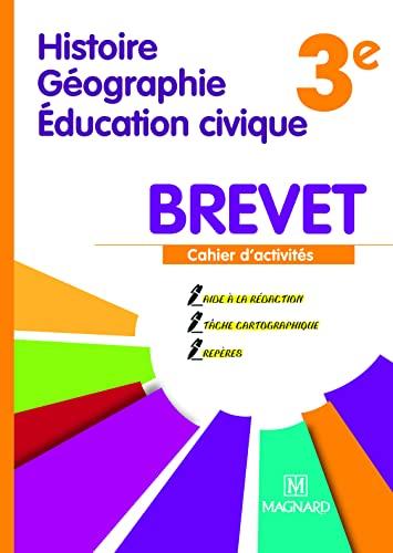 HISTOIRE GEO EDUC CIVIQUE 3E BREVET: CAHIER ACTIVITES