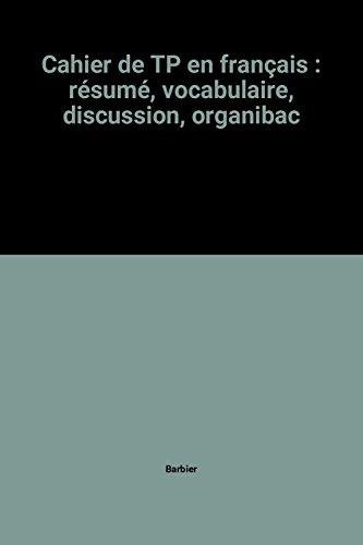 9782210200203: Cahier de TP en français : résumé, vocabulaire, discussion, organibac