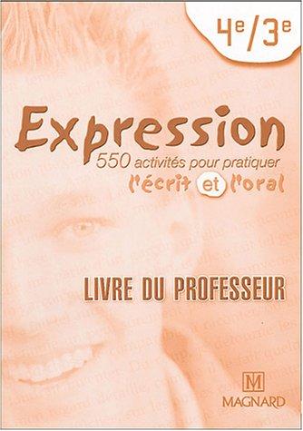 9782210447134: Expression 4e-3e : 550 activités pour pratiquer l'écrit et l'oral, Livre du professeur