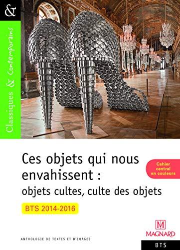 Ces objets qui nous envahissent : objets cultes, culte des objets !: Collectif