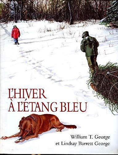 L'hiver a l'etang bleu: William T.George / Lindsay Barrett George