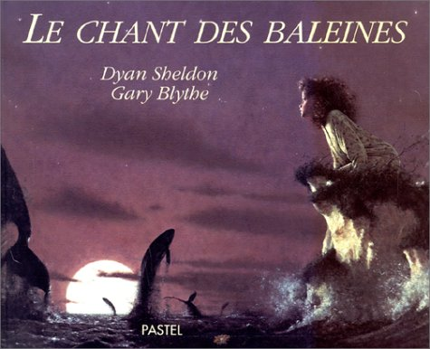 Le Chant des baleines (2211027482) by Sheldon, Dyan; Blythe, Gary; Beyle, Paul