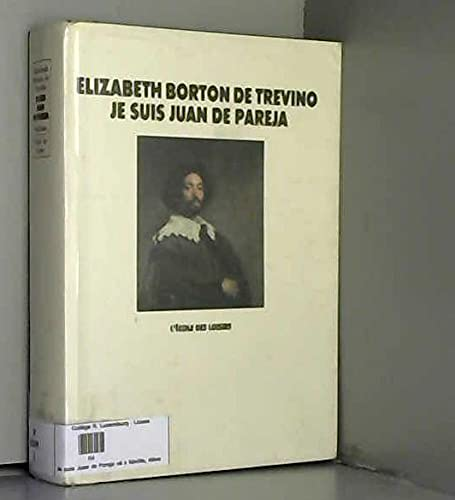 9782211031523: Je suis juan de pareja ne esclave a Séville, eleve en secret de velazquez, peintre malgré tout