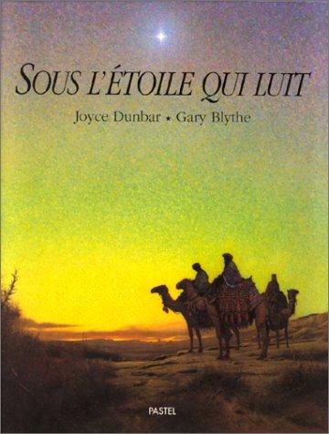 Sous l'étoile qui luit (2211039766) by Dunbar, Joyce; Blythe, Gary