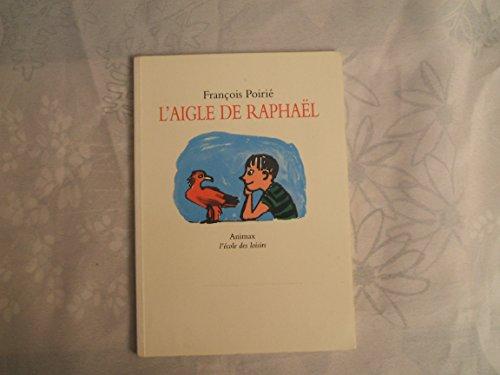 L'Aigle De Raphaël: Poiri�, Francois