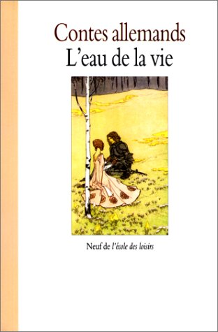 L'eau de la vie (9782211042369) by Jacob Grimm; Wilhelm Grimm; Wilhelm Hauff; Johann Karl August Musäus; Marie Lauxerois