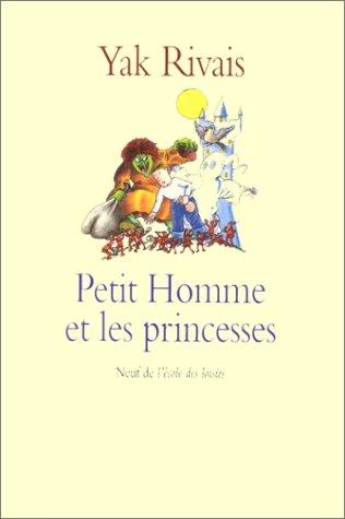 Petit Homme ET Les Princesses (French Edition): Yak Rivais