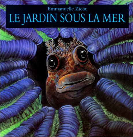Le Jardin sous la Mer. Texte d'Emmanuelle Zicot et de Pierre Bertrand. Illustrations d'...