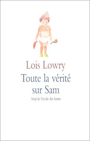 TOUTE LA VÉRITÉ SUR SAM: LOWRY LOIS