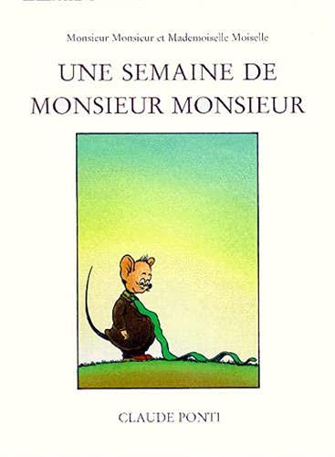 UNE SEMAINE DE MONSIEUR MONSIEUR : MONSIEUR MONSIEUR MADEMOISELLE MOISELLE: PONTI CLAUDE