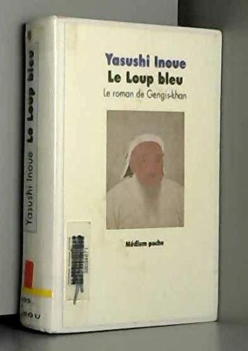 Le Loup Bleu : Le roman de: Yasushi Inoue