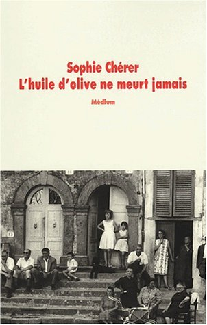 L'Huile D'Olive NE Meurt Jamais: Sophie Cherer