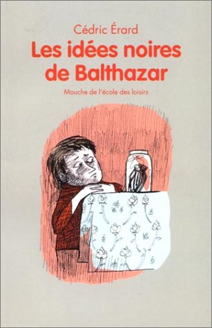 Les Id?es noires de Balthazar: Erard, C?dric, Vaugelade, Ana?s