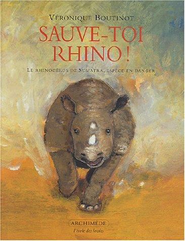 9782211066334: Sauve-toi Rhino ! : Le rhinoc�ros de Sumatra, esp�ce en danger (Archim�de)