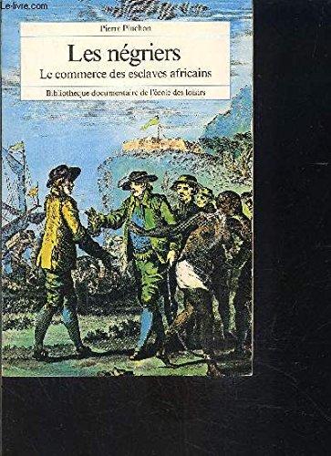 Les Négriers : Le commerce des esclaves: Pierre Pluchon