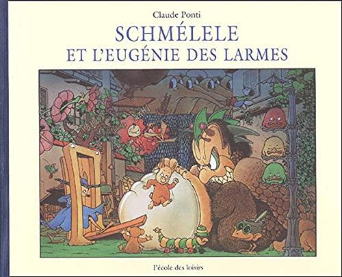 Schmélele et l'Eugénie des larmes (French Edition): Claude Ponti