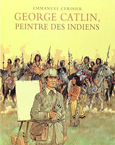 Georges Catlin, peintre des Indiens (French edition): Emmanuel Cerisier