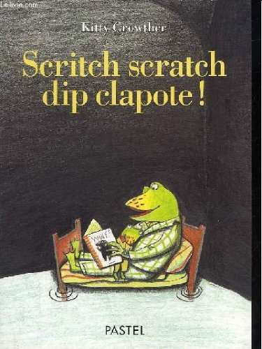 Scritch scratch dip clapote !: Kitty Crowther
