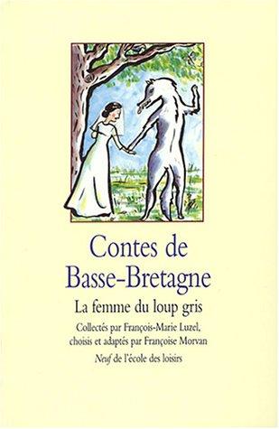 CONTES DE BASSE-BRETAGNE : LA FEMME DU LOUP GRIS: LUZEL FRANCOIS-MARIE