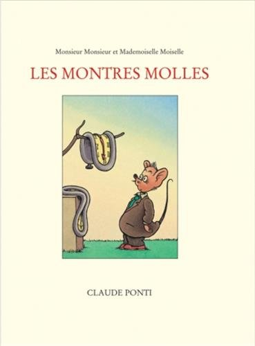 MONTRES MOLLES (LES) : MONSIEUR MONSIEUR ET MADEMOISELLE MOISELLE: PONTI CLAUDE