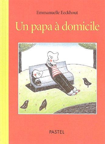 PAPA A DOMICILE -UN-: EECKHOUT EMMANUELLE