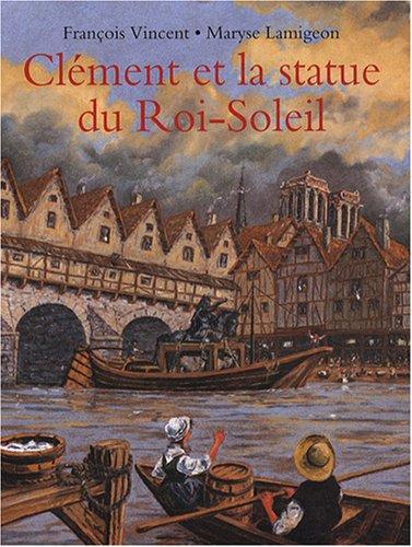 9782211089593: Clément et la statue du Roi-Soleil : Voyage d'un jeune batelier