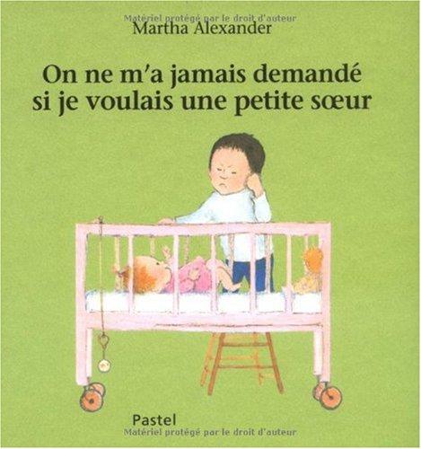 On ne m'a jamais demandé si je voulais une petite soeur (French Edition) (2211096999) by Alexander