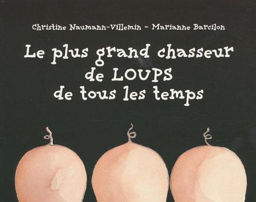 PLUS GRAND CHASSEUR DE LOUPS DE TOUS LES TEMPS (LE): NAUMANN-VILLEMI CHRISTINE