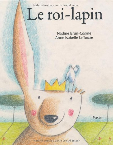 Le roi-lapin: Nadine Brun-Cosme; Anne-Isabelle