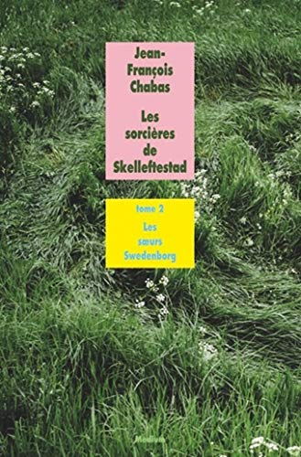 SORCIÈRES DE SKELLEFTESTAD (LES) T.02 : LES SOEURS SWEDENBORG: CHABAS JEAN-FRANÇOIS