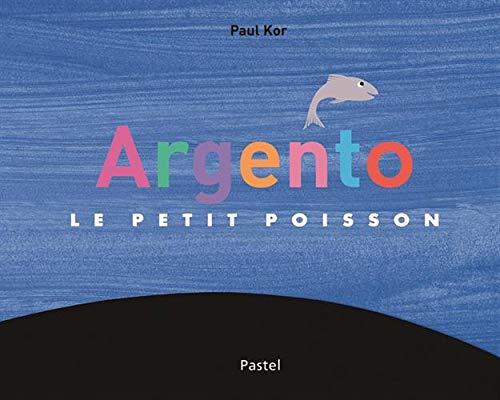 ARGENTO LE PETIT POISSON: KOR PAUL
