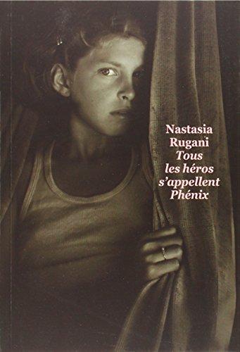 TOUS LES HEROS S APPELLENT PHENIX - GRAN: RUGANI NASTASIA