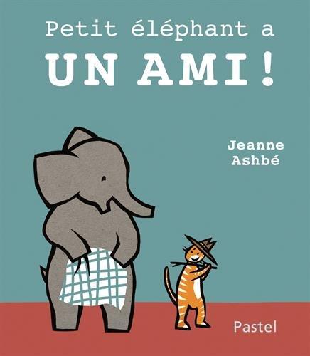 PETIT ELEPHANT A UN AMI: ASHBE JEANNE