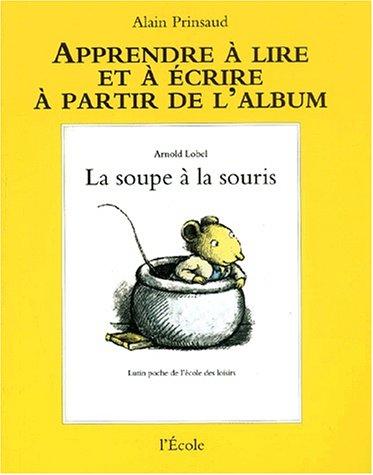 SOUPE À LA SOURIS (LA) : APPRENDRE À LIRE ET À ÉCRIRE À PARTIR ...